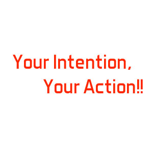 Your Intention, Your Action